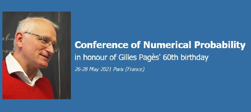 [Save the Date - 26-28 May 2021 - Paris Sorbonne Universite - Campus Jussieu] Conference of Numerical Probability in Honor of Gilles Pagès 60th Birthday